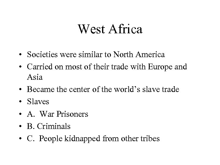 West Africa • Societies were similar to North America • Carried on most of