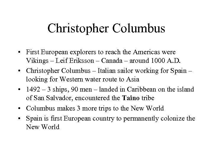 Christopher Columbus • First European explorers to reach the Americas were Vikings – Leif