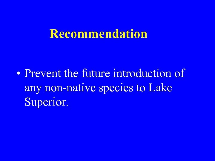 Recommendation • Prevent the future introduction of any non-native species to Lake Superior.