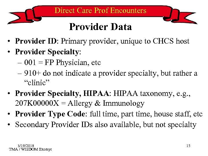 Direct Care Prof Encounters Provider Data • Provider ID: Primary provider, unique to CHCS