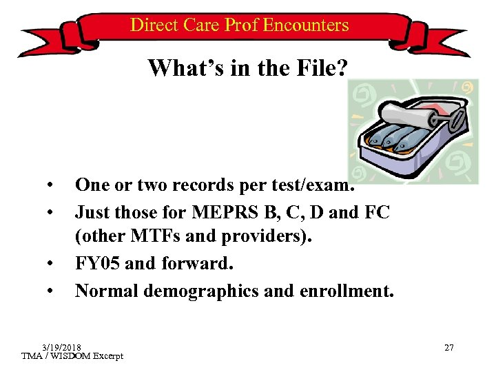 Direct Care Prof Encounters What's in the File? • • One or two records