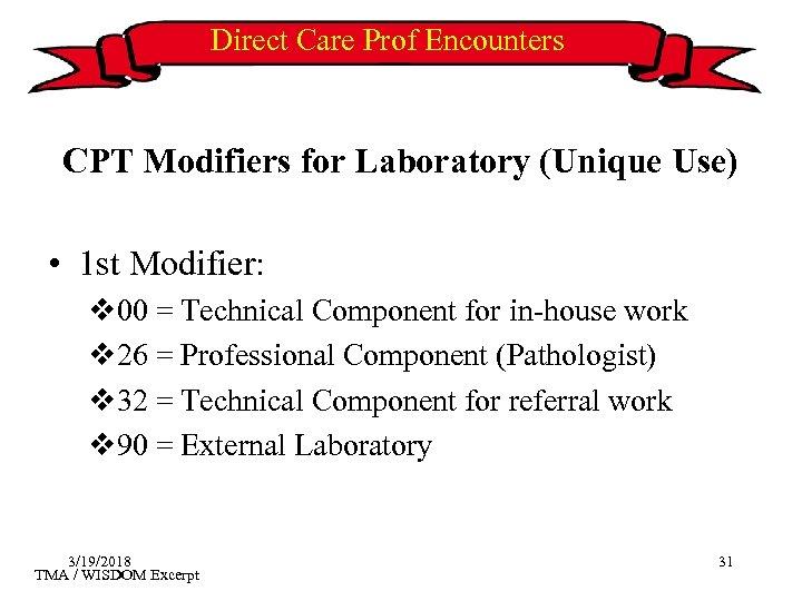 Direct Care Prof Encounters CPT Modifiers for Laboratory (Unique Use) • 1 st Modifier: