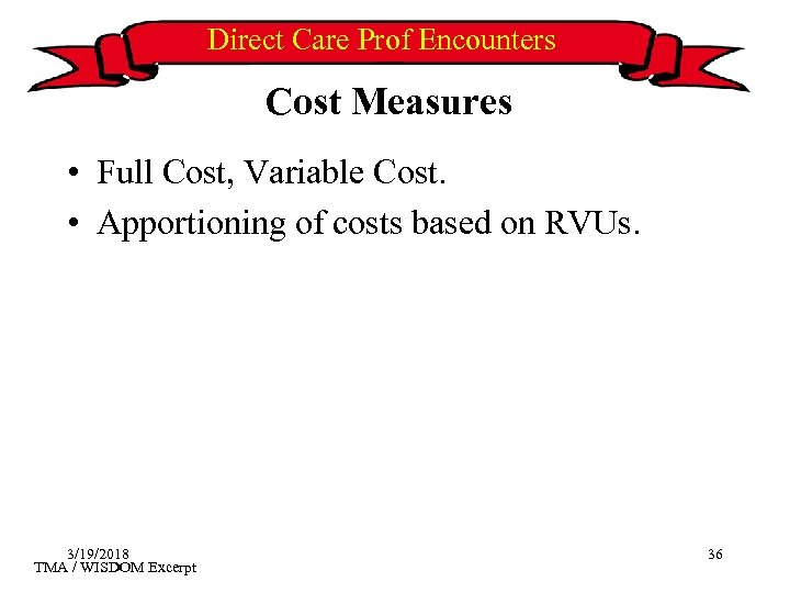 Direct Care Prof Encounters Cost Measures • Full Cost, Variable Cost. • Apportioning of
