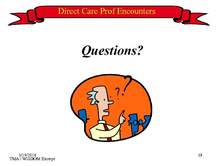Direct Care Prof Encounters Questions? 3/19/2018 TMA / WISDOM Excerpt 38
