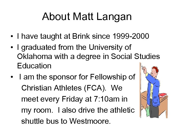 About Matt Langan • I have taught at Brink since 1999 -2000 • I