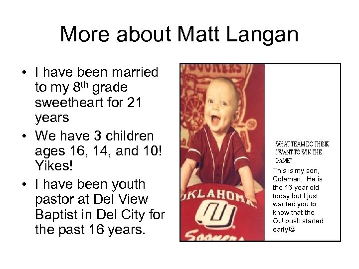More about Matt Langan • I have been married to my 8 th grade