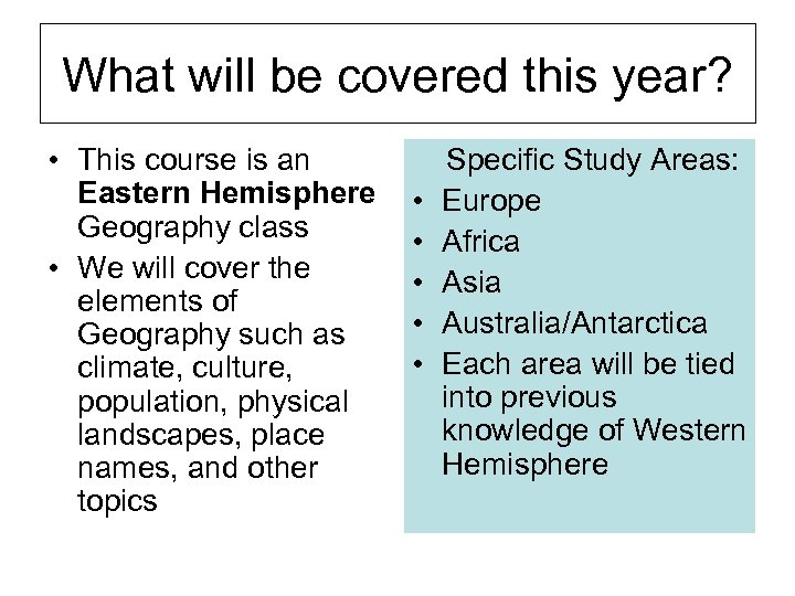 What will be covered this year? • This course is an Eastern Hemisphere Geography