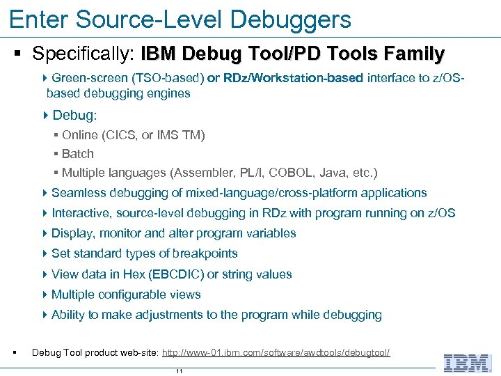 Enter Source-Level Debuggers § Specifically: IBM Debug Tool/PD Tools Family 4 Green-screen (TSO-based) or