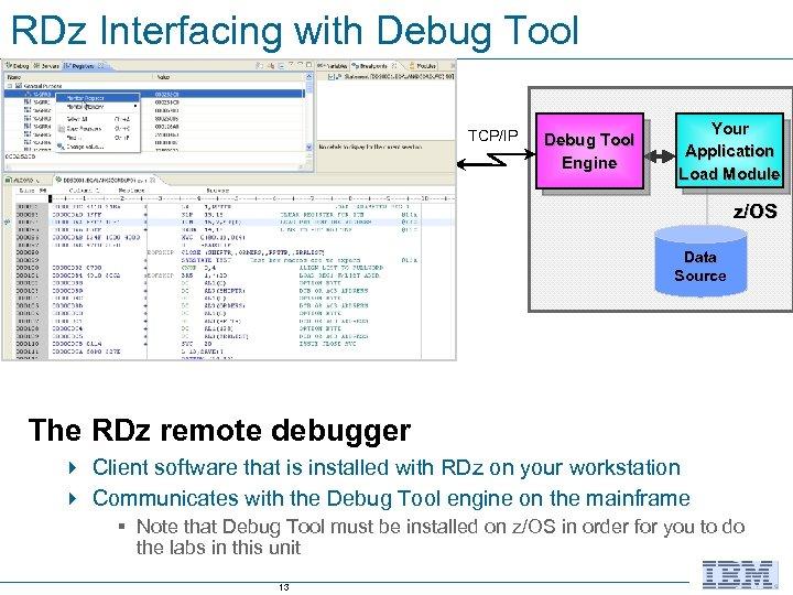 RDz Interfacing with Debug Tool TCP/IP Debug Tool Engine Your Application Load Module z/OS