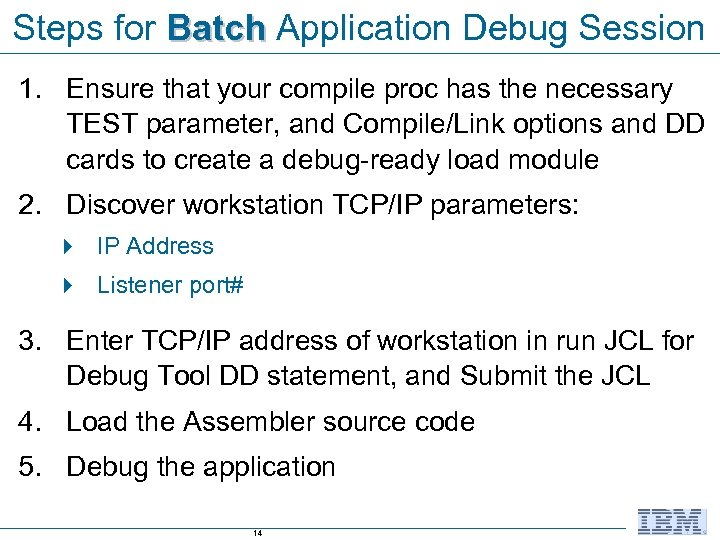 Steps for Batch Application Debug Session 1. Ensure that your compile proc has the