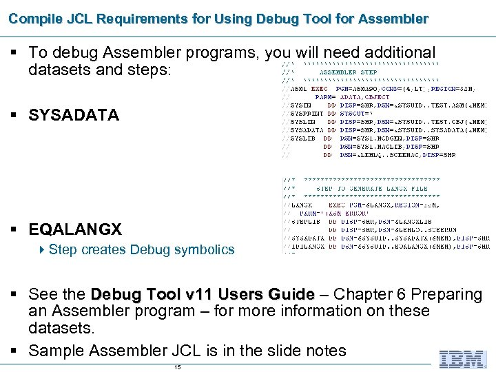 Compile JCL Requirements for Using Debug Tool for Assembler § To debug Assembler programs,