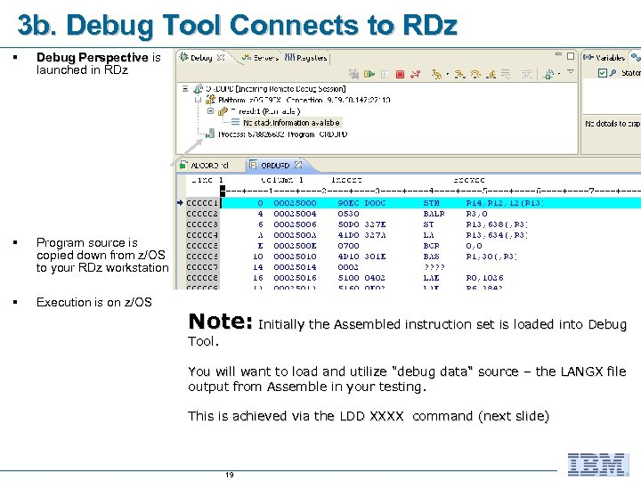 3 b. Debug Tool Connects to RDz § Debug Perspective is launched in RDz