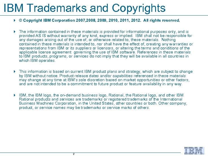 IBM Trademarks and Copyrights 4 © Copyright IBM Corporation 2007, 2008, 2009, 2010, 2011,