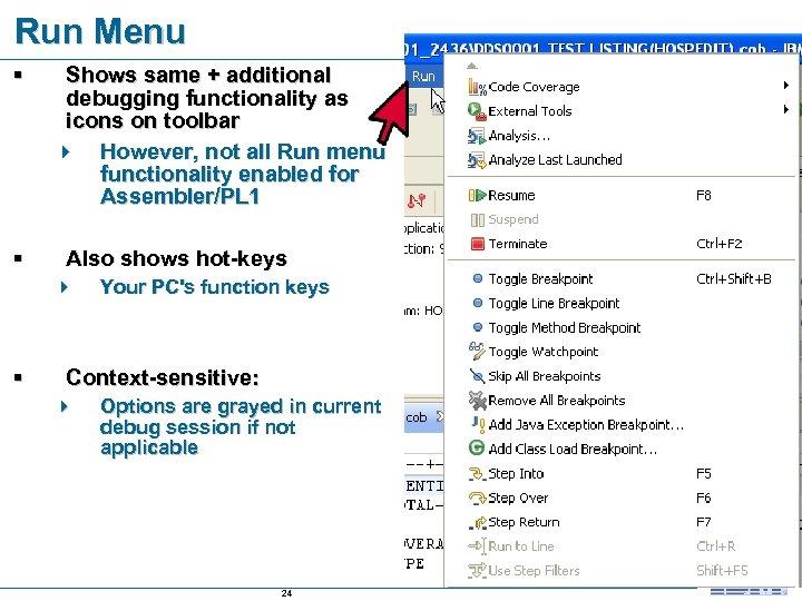 Run Menu § § Shows same + additional debugging functionality as icons on toolbar