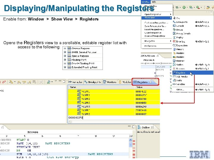 Displaying/Manipulating the Registers Enable from: Window > Show View > Registers Opens the Registers