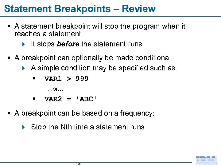 Statement Breakpoints – Review § A statement breakpoint will stop the program when it