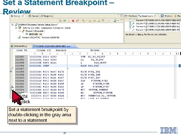 Set a Statement Breakpoint – Review dbl click Set a statement breakpoint by double-clicking