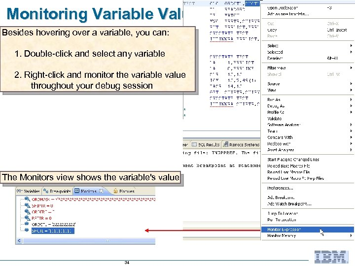 Monitoring Variable Values Besides hovering over a variable, you can: 1. Double-click and select