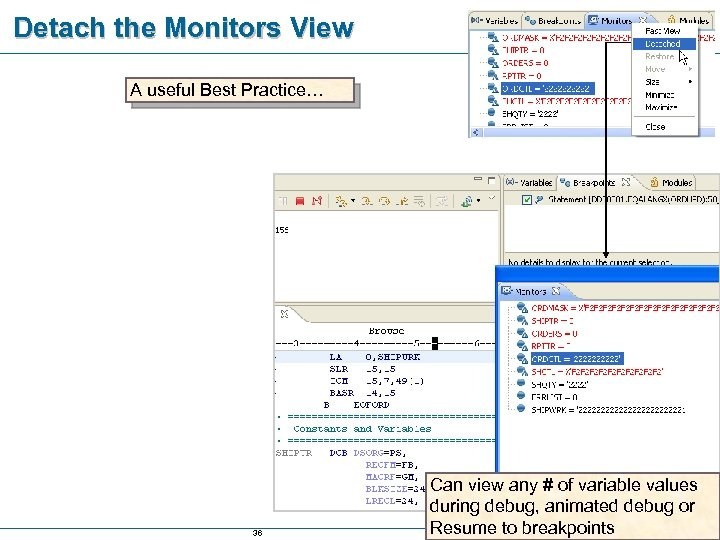 Detach the Monitors View A useful Best Practice… 36 Can view any # of