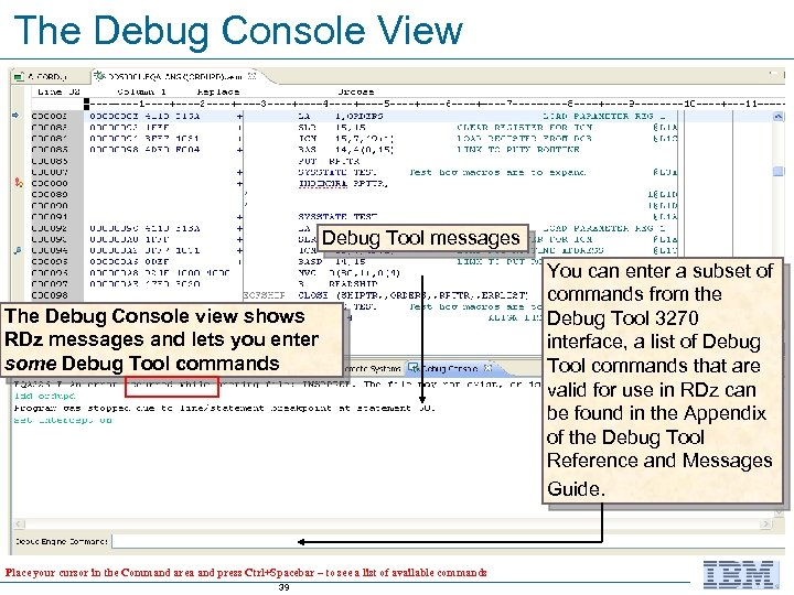 The Debug Console View Debug Tool messages The Debug Console view shows RDz messages