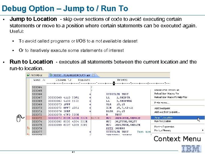 Debug Option – Jump to / Run To § Jump to Location - skip