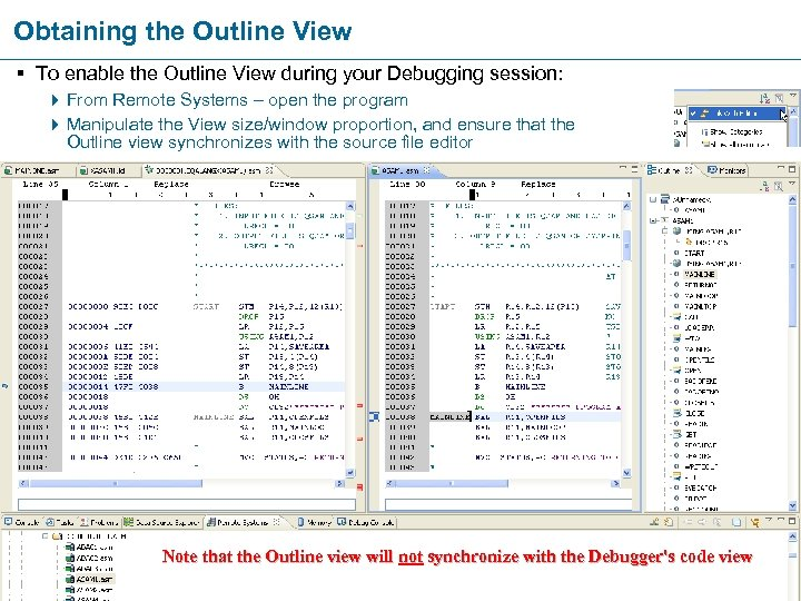 Obtaining the Outline View § To enable the Outline View during your Debugging session: