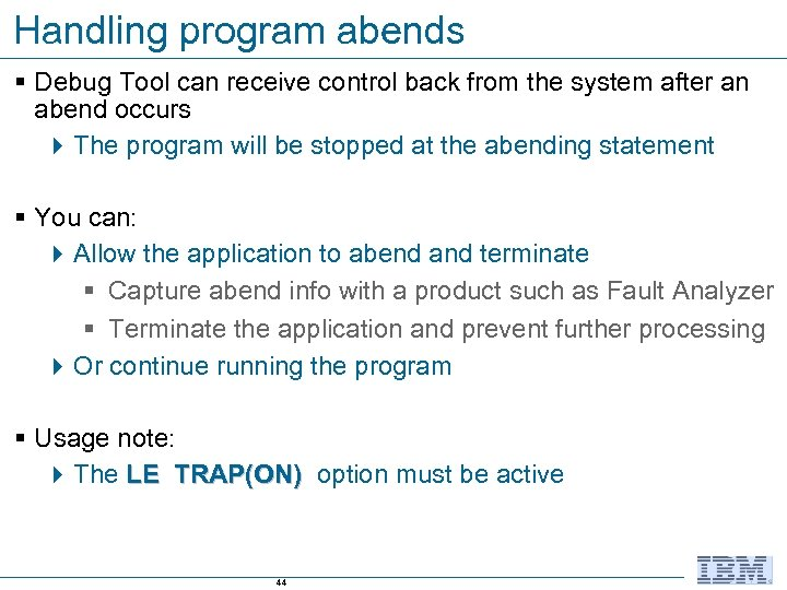 Handling program abends § Debug Tool can receive control back from the system after