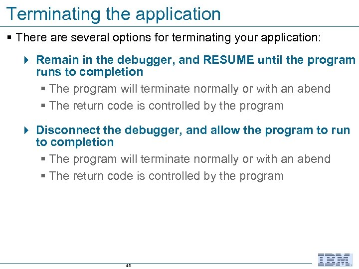 Terminating the application § There are several options for terminating your application: 4 Remain
