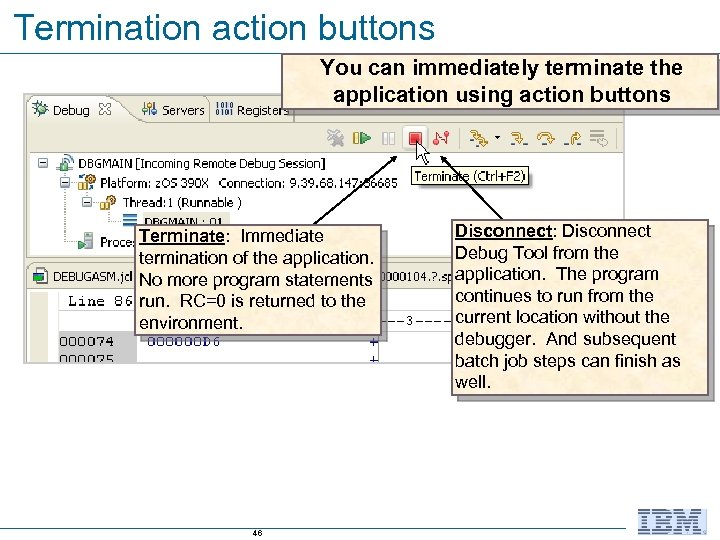 Termination action buttons You can immediately terminate the application using action buttons Terminate: Immediate