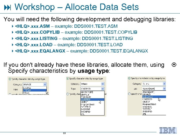 Workshop – Allocate Data Sets You will need the following development and debugging