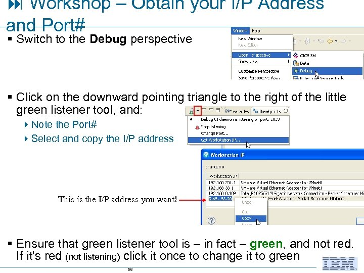 Workshop – Obtain your I/P Address and Port# § Switch to the Debug