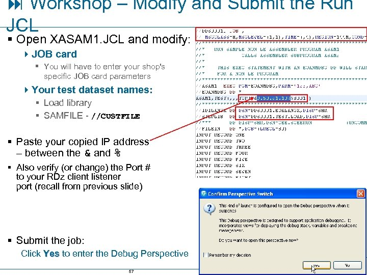 Workshop – Modify and Submit the Run JCL § Open XASAM 1. JCL