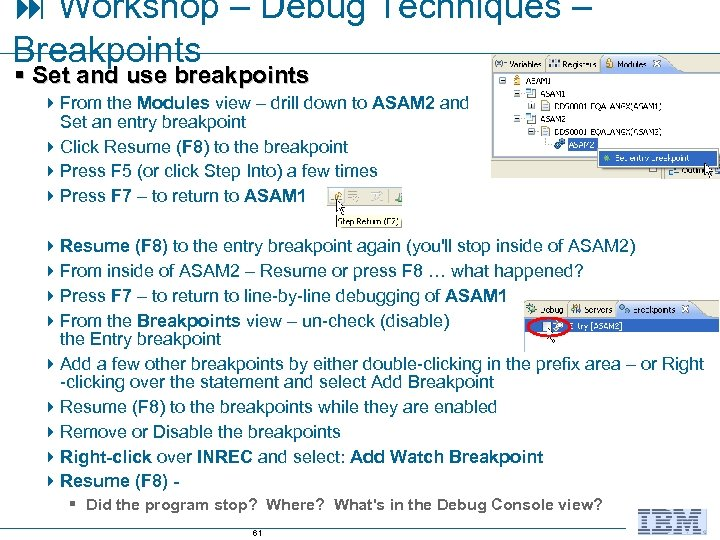 Workshop – Debug Techniques – Breakpoints § Set and use breakpoints 4 From