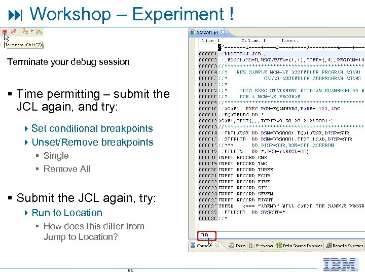 Workshop – Experiment ! Terminate your debug session § Time permitting – submit