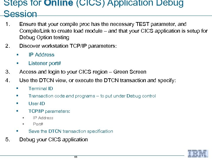Steps for Online (CICS) Application Debug Session 1. Ensure that your compile proc has