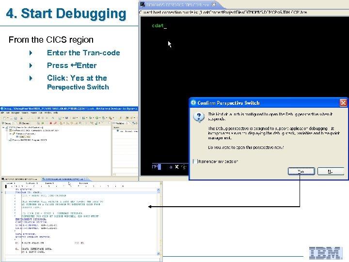 4. Start Debugging From the CICS region 4 Enter the Tran-code 4 Press Enter