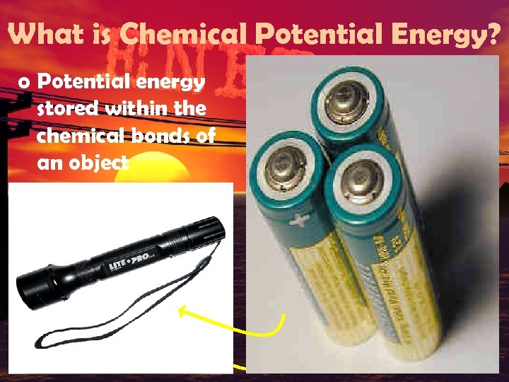 What is Chemical Potential Energy? o Potential energy stored within the chemical bonds of
