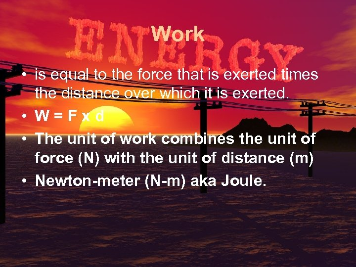 Work • is equal to the force that is exerted times the distance over