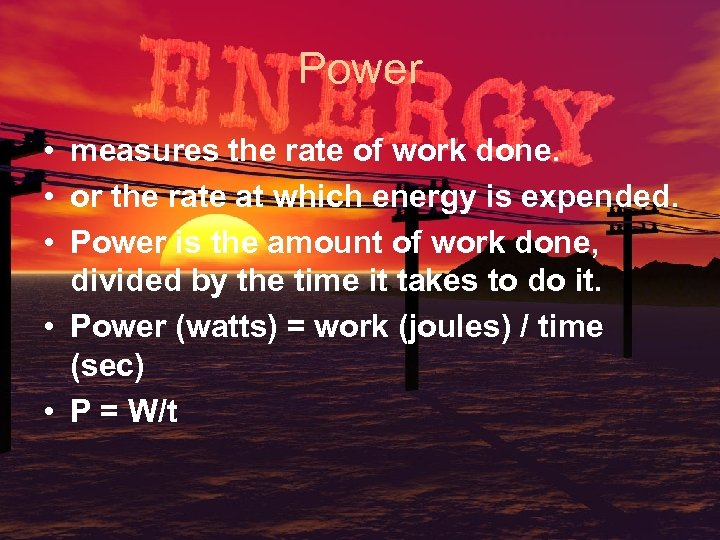 Power • measures the rate of work done. • or the rate at which