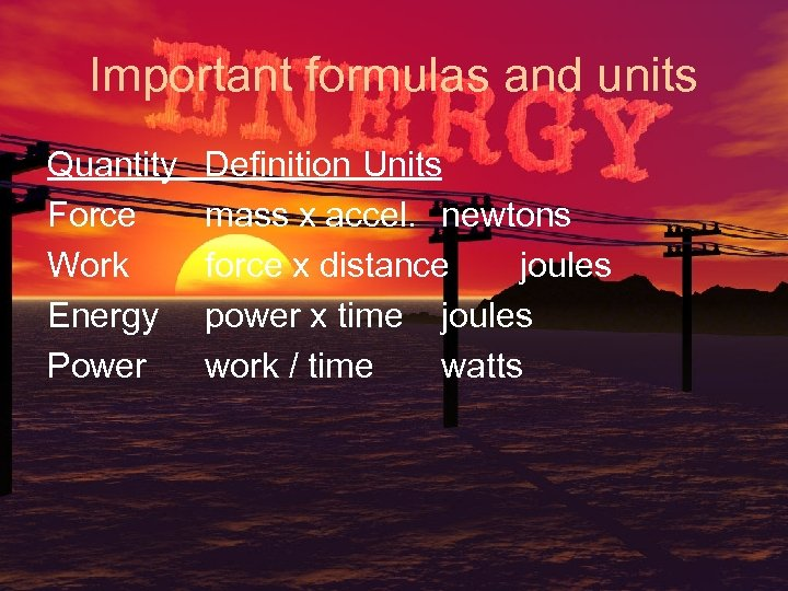 Important formulas and units Quantity Force Work Energy Power Definition Units mass x accel.