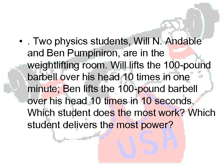 Power = work / time • . Two physics students, Will N. Andable and