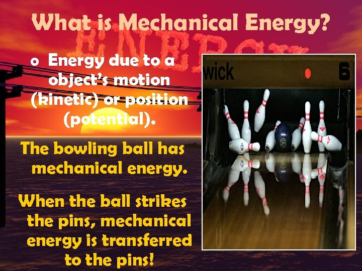 What is Mechanical Energy? o Energy due to a object's motion (kinetic) or position