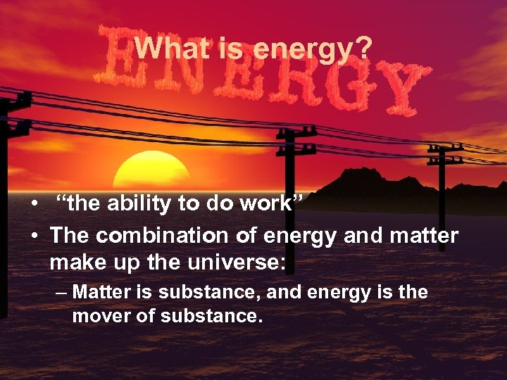 "What is energy? • ""the ability to do work"" • The combination of energy"
