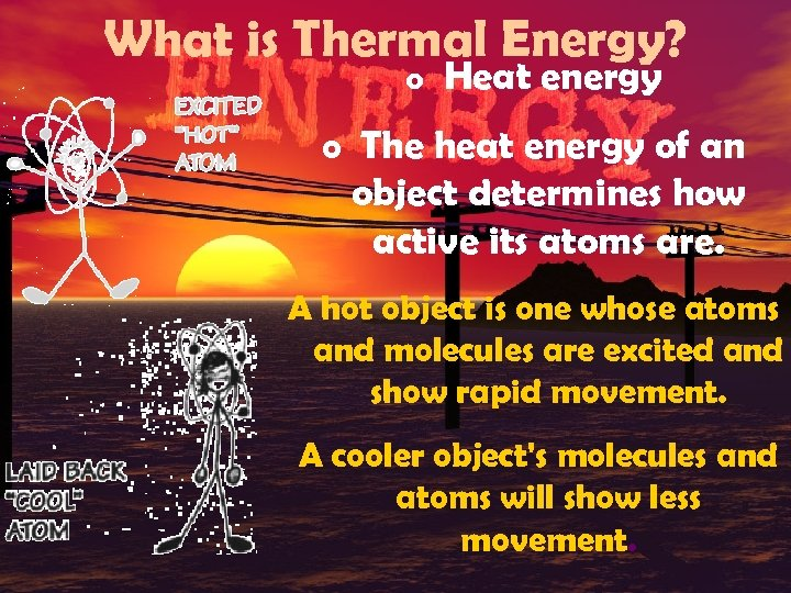 What is Thermal Energy? o Heat energy o The heat energy of an object
