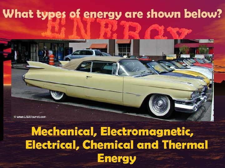 What types of energy are shown below? Mechanical, Electromagnetic, Electrical, Chemical and Thermal Energy