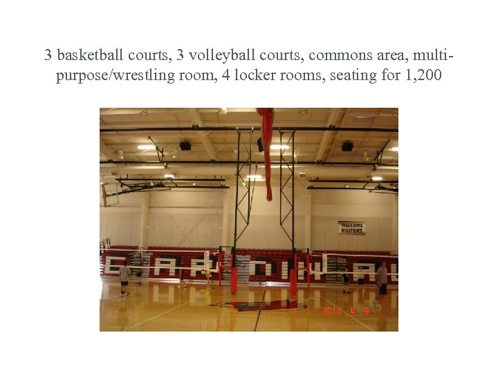 3 basketball courts, 3 volleyball courts, commons area, multipurpose/wrestling room, 4 locker rooms, seating