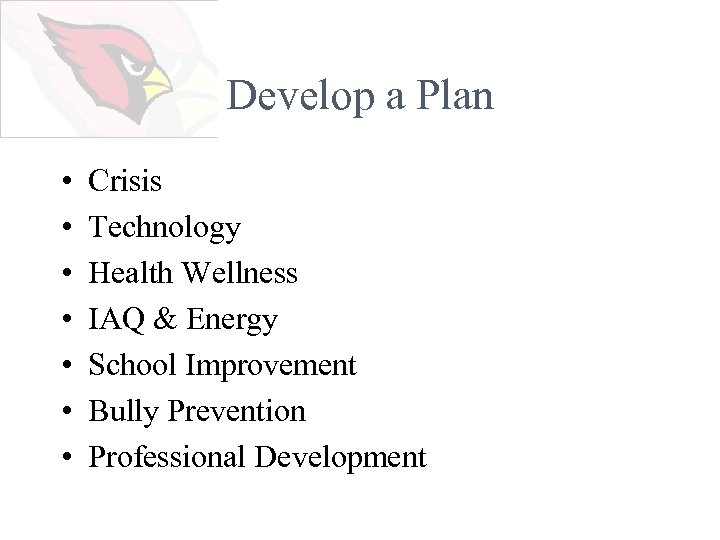 Develop a Plan • • Crisis Technology Health Wellness IAQ & Energy School Improvement