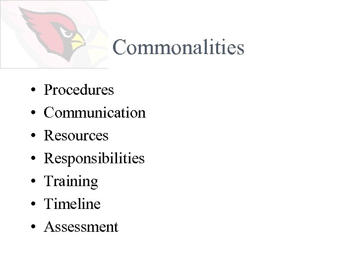 Commonalities • • Procedures Communication Resources Responsibilities Training Timeline Assessment