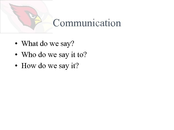 Communication • What do we say? • Who do we say it to? •