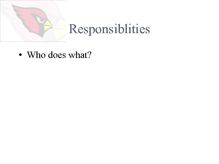 Responsiblities • Who does what?